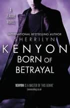 Born of Betrayal ebook by Sherrilyn Kenyon