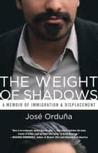 The Weight of Shadows ebook by José Orduña