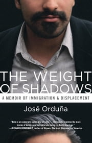 The Weight of Shadows - A Memoir of Immigration & Displacement ebook by José Orduña