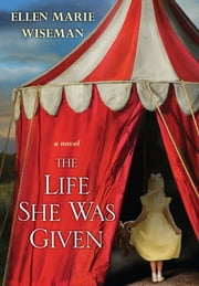 The Life She Was Given - A Moving and Emotional Saga of Family and Resilient Women ebook by Ellen Marie Wiseman