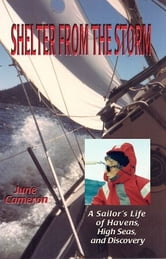 Shelter From the Storm - A Sailor's Life of Havens, High Seas, and Discovery ebook by June Cameron