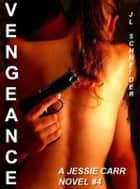 Vengeance: A Jessie Carr Novel #4 ebook by JL Schneider