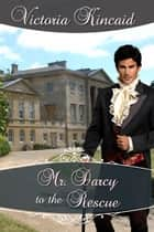 Mr. Darcy to the Rescue ebook by Victoria Kincaid