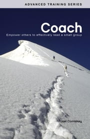 Coach: Empower Others to Lead a Small Group ebook by Comiskey, Joel