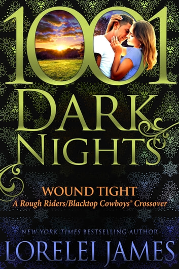 Wound Tight: A Rough Riders/Blacktop Cowboys® Crossover eBook by Lorelei James
