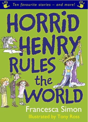 Horrid Henry Rules the World - Ten Favourite Stories - and more! ebook by Francesca Simon