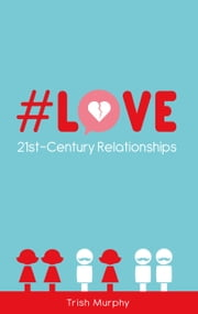 #Love: 21st-Century Relationships ebook by Trish Murphy