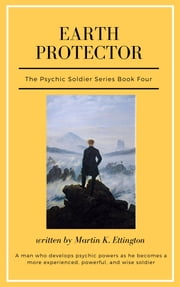 Earth Protector-The Psychic Soldier Series: Book 4 ebook by Martin Ettington