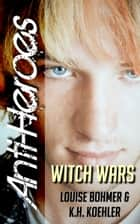 Witch Wars (Anti-Heroes Book VI) ebook by Louise Bohmer, K.H. Koehler