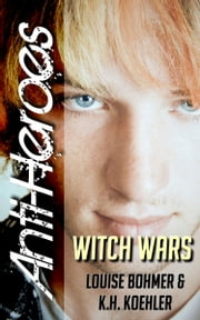 Witch Wars (Anti-Heroes Book VI) ebook by Louise Bohmer,K.H. Koehler