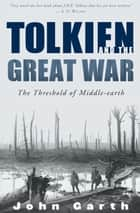 Tolkien and the Great War - The Threshold of Middle-earth ebook by John Garth