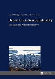 Urban Christian Spirituality - East Asian and Nordic Perspectives ebook by Knut Alfsvåg,Thor Strandenæs