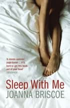 Sleep with Me ebook by Joanna Briscoe