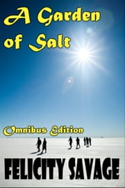 A Garden of Salt Omnibus Edition - A Garden of Salt ebook by Felicity Savage