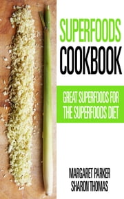 Superfoods Cookbook: Great Superfoods for the Superfoods Diet ebook by Margaret Parker,Sharon Thomas