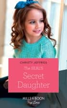 The Seal's Secret Daughter (Mills & Boon True Love) ebook by Christy Jeffries