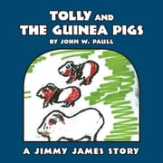 Tolly and the Guinea Pigs - A Jimmy James Story ebook by John W. Paull