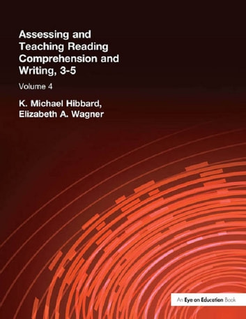 Assessing and Teaching Reading Composition and Writing, 3-5, Vol. 4 ebook by K. Michael Hibbard,Elizabeth Wagner
