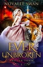 Ever Unbroken - Shifter Town, #5 ebook by