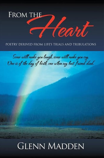 From The Heart - Poetry Derived from Life's Trials and Tribulations ebook by Glenn Madden