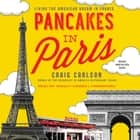 Pancakes in Paris - Living the American Dream in France audiobook by Donald Corren, Craig Carlson