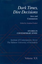 Dark Times, Dire Decisions: Jews and Communism ebook by Jonathan Frankel