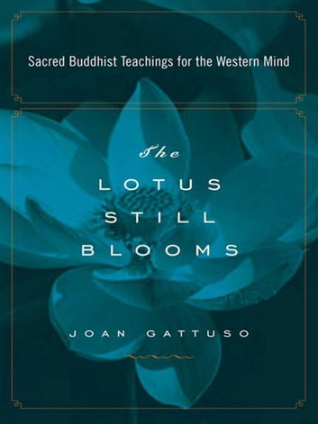 The Lotus Still Blooms - Sacred Buddhist Teachings for the Western Mind eBook by Joan Gattuso