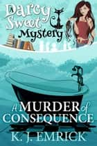 A Murder of Consequence - Darcy Sweet Mystery, #15 ebook by K.J. Emrick