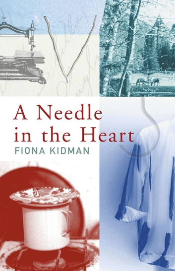 A Needle in the Heart ebook by Fiona Kidman