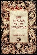 The Dweller on the Threshold ebook by Robert Hichens