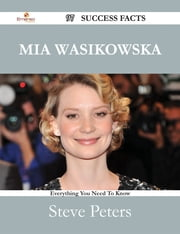 Mia Wasikowska 97 Success Facts - Everything you need to know about Mia Wasikowska ebook by Steve Peters