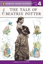 The Tale of Beatrix Potter ebook by Sara Schonfeld
