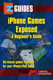 iPhone Games Exposed - 50 classic games reviewed for the iphone ipad. ebook by The Cheat Mistress