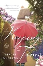 Keeping Time - A Novel ebook by Stacey McGlynn
