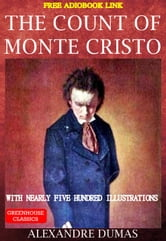 The Count Of Monte Cristo (Complete & Illustrated)(Free Audio Book Link) - With Nearly Five Hundred Illustrations ebook by Alexandre Dumas