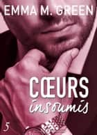 Cœurs insoumis - 5 ebook by Emma M. Green