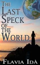 The Last Speck of the World ebook by Flavia Idà