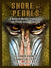 Shore of Pearls - A Novel of Murder, Plague, and the Prison Island of Hainan ebook by Eleanor Cooney,Daniel Altieri
