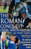 The Roman Conquest: Chelsea Kings of Europe 2012