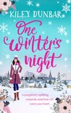 One Winter's Night - The perfect feel-good, romantic read to cosy up with this winter! ebook by Kiley Dunbar