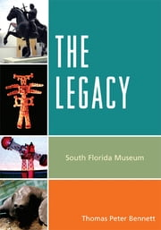 The Legacy - South Florida Museum ebook by Thomas Peter Bennett