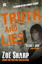 Truth And Lies: from the FOX FIVE Charlie Fox short story collection ebook by Zoe Sharp