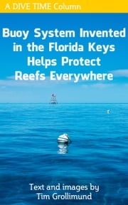 Buoy System Invented in the Florida Keys Helps Protect Reefs Everywhere ebook by Tim Grollimund