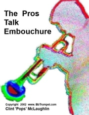 The Pros Talk About Trumpet & Embouchure ebook by Clint McLaughlin
