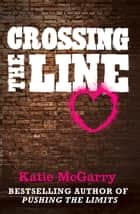 Crossing the Line (a Pushing the Limits novella) (A Pushing the Limits Novel) eBook by Katie McGarry