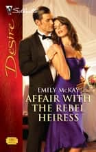 Affair with the Rebel Heiress ebook by Emily McKay