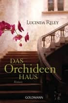 Das Orchideenhaus - Roman eBook by Lucinda Riley, Sonja Hauser