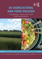 US Agricultural and Food Policies - Economic Choices and Consequences ebook by Gerald D. Toland, Jr., William E. Nganje,...