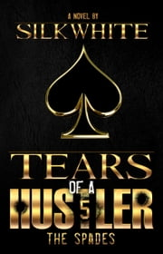 Tears of a Hustler PT 5 ebook by Silk White