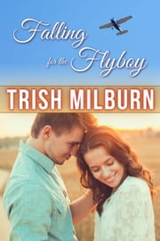 Falling for the Flyboy ebook by Trish Milburn